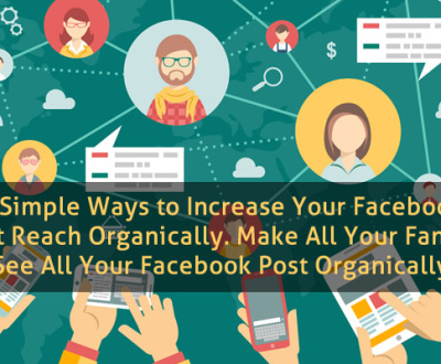 4 Simple Ways to Increase Your Facebook Post Reach Organically. Make All Your Fans to See All Your Facebook Post Organically